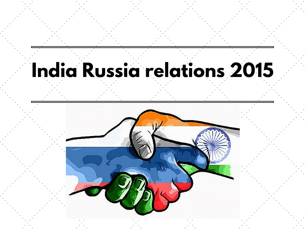 Current Affair For GDPI – India Russia relations 2015
