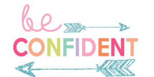 be conifdent