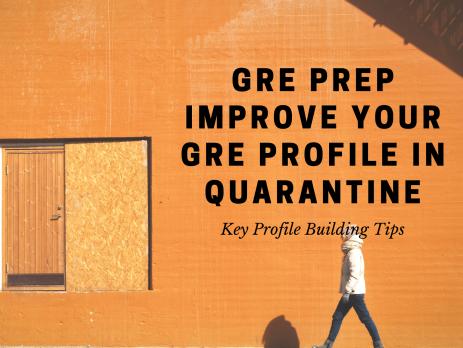 GRE Prep- How to improve your Profile in Quarantine