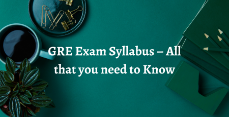 GRE Exam Syllabus – All that you need to Know