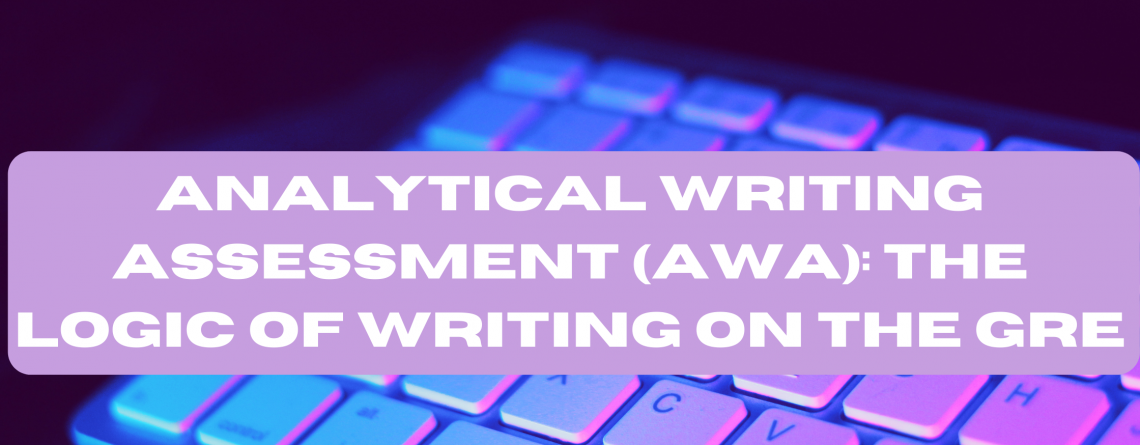 Analytical Writing Assessment (AWA): The Logic of Writing on the GRE