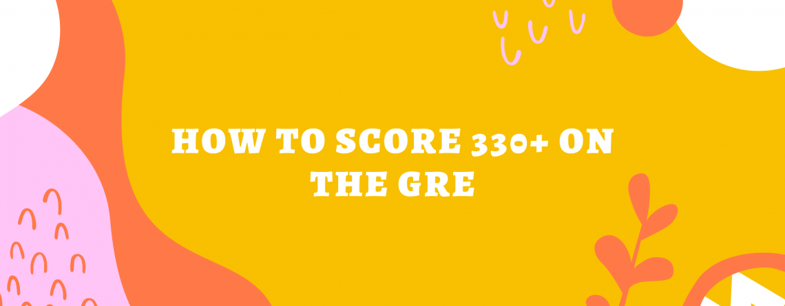 How to Score 330+ on the GRE