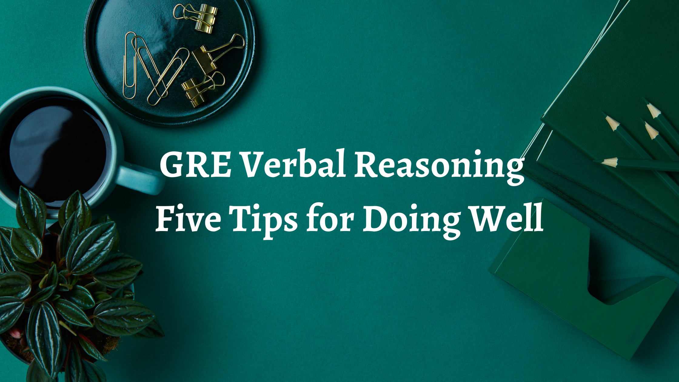 GRE Verbal Reasoning: Five Tips for Doing Well