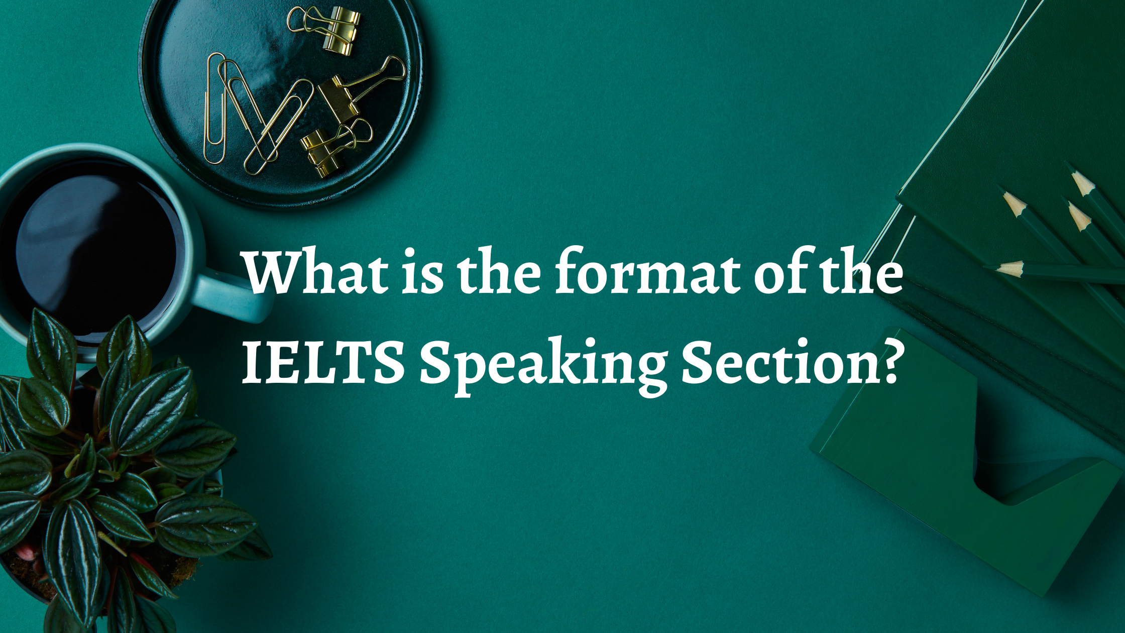 What is the format of the IELTS Speaking Section?