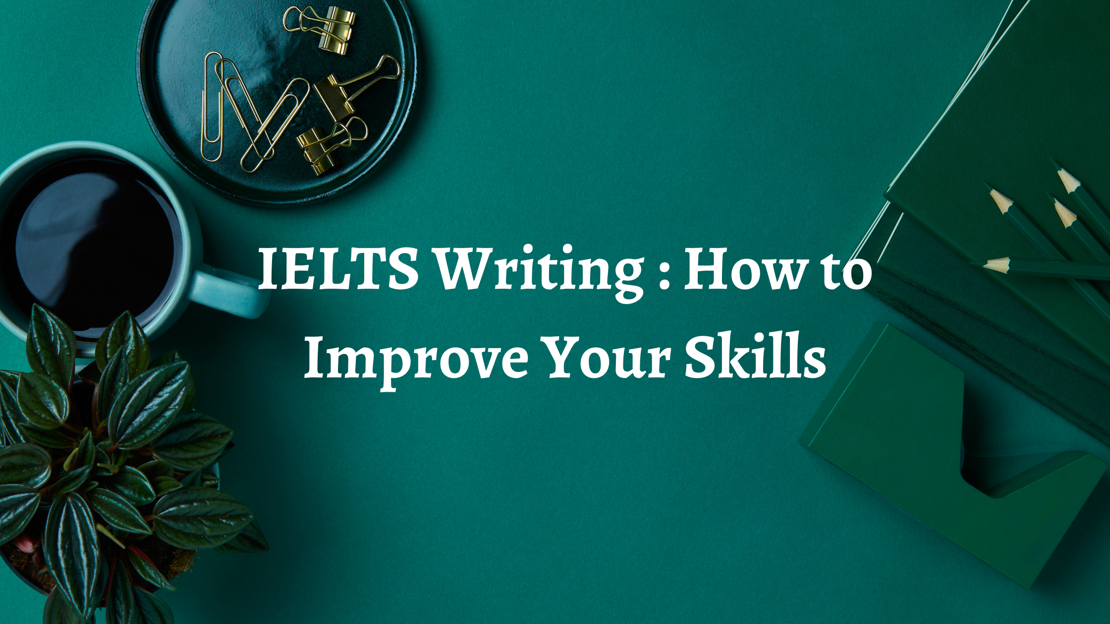 IELTS Writing : How to Improve Your Skills